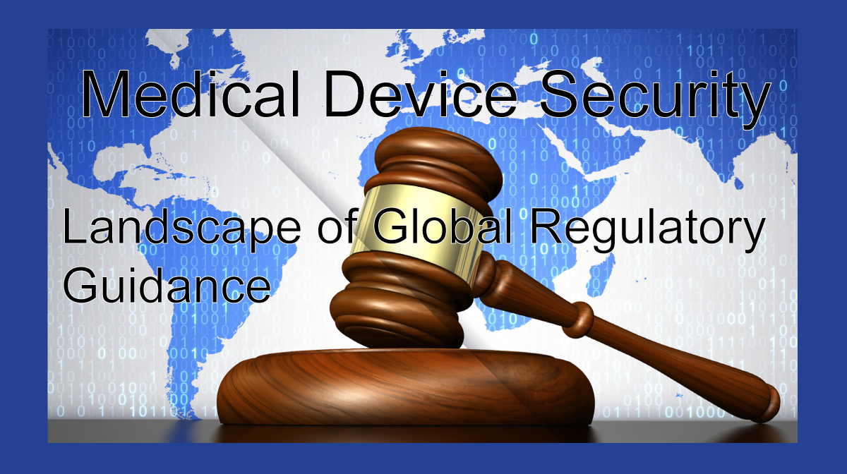 image of gavel in front of world map with text Medical Device Security: Landscape of Global Regulatory Guidance