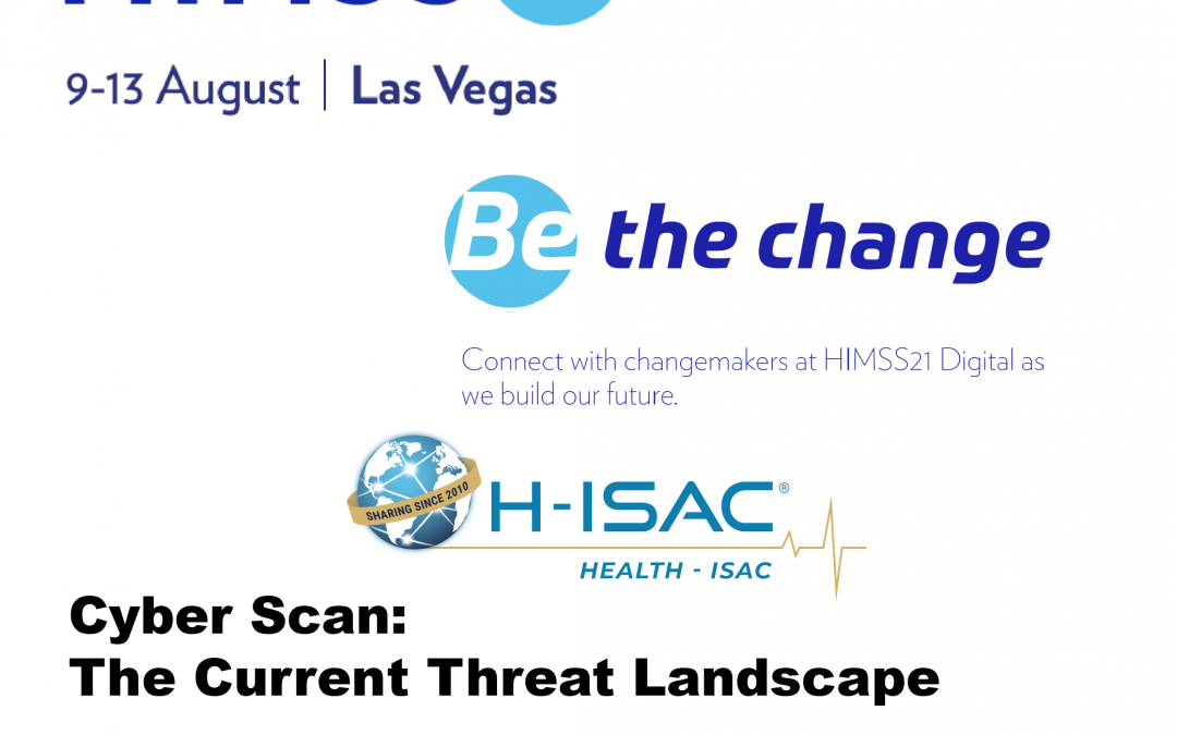 H-ISAC Presentation at HIMSS 21 – Cyber Scan: The Current Threat Landscape